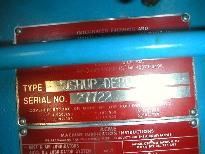 ACME SINGLE STATION PUSH UP BRUSH DEBURR MACHINE