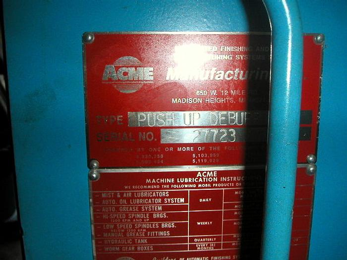 ACME SINGLE STATION PUSH UP DEBURR MACHINE